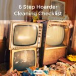 6 Step Hoarder Cleaning Checklist