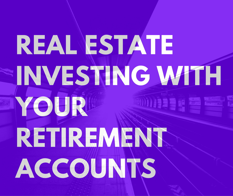 real-estate-investing-with-your-retirement-accounts