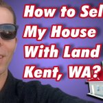 How to Sell My House With Land in Kent, WA