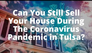 Sell Your House During Coronavirus Tulsa