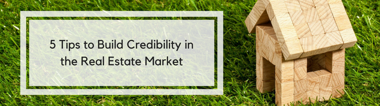 5 Tips to Build Credibility in the Real Estate Market