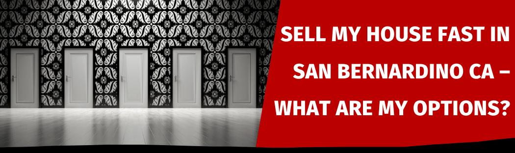 Selling Your House In San Bernardino CA