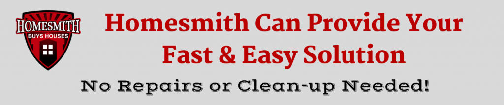 Homesmith Can Provide Your Fast & Easy Solution   Homesmith Group Buys Houses   We Buy Houses Southern CA   Sell My House Fast Southern CA   Cash Home Buyers   1-855-HOMESMITH