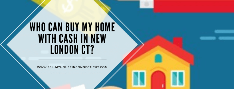 Sell Your House Fast In New London CT