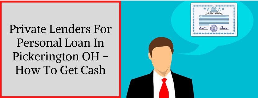Private Lenders For Personal Loan In Pickerington OH - How To Get Cash