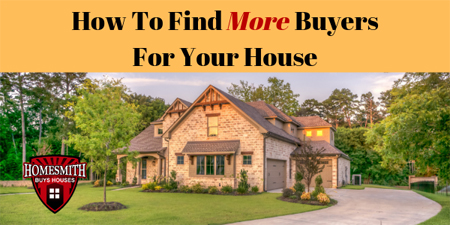 How To Find More Buyers For Your House |Homesmith Buys Houses Columbus OH | We Buy Houses Columbus OH | Sell House Fast Columbus OH | 877-HOMESMITH