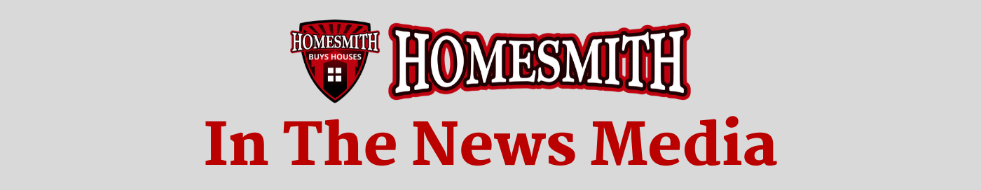 Homesmith In The News | We Buy Houses Columbus OH | Sell Your House Fast Columbus OH | Homesmith Buys Houses | 1-855-HOMESMITH