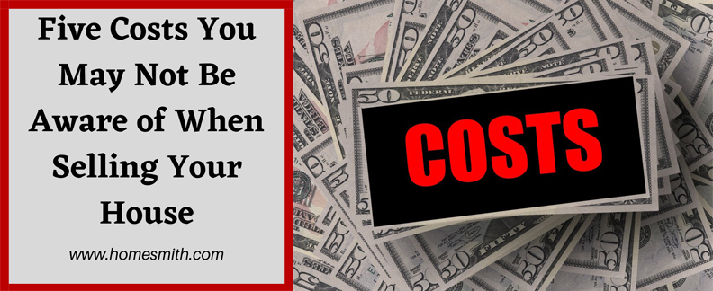 Five-Costs-You-May-Not-Be-Aware-Of-When-Selling-Your-House | Homesmith Buys Houses Columbus OH | 1-877-HOMESMITH