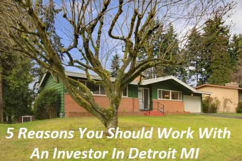 michigan house with words overlay that states 5 reasons you should work with an investor in detroit mi