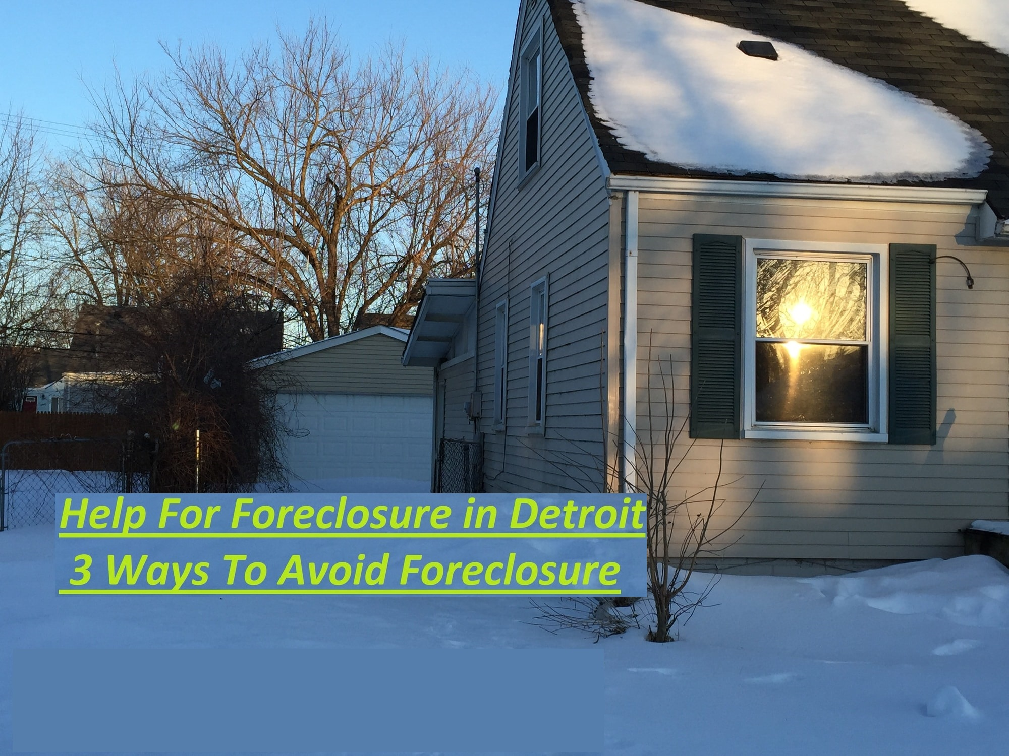 detroit house in winter with the text overlayed help for foreclosure in detroit 3 ways to avoid foreclosure