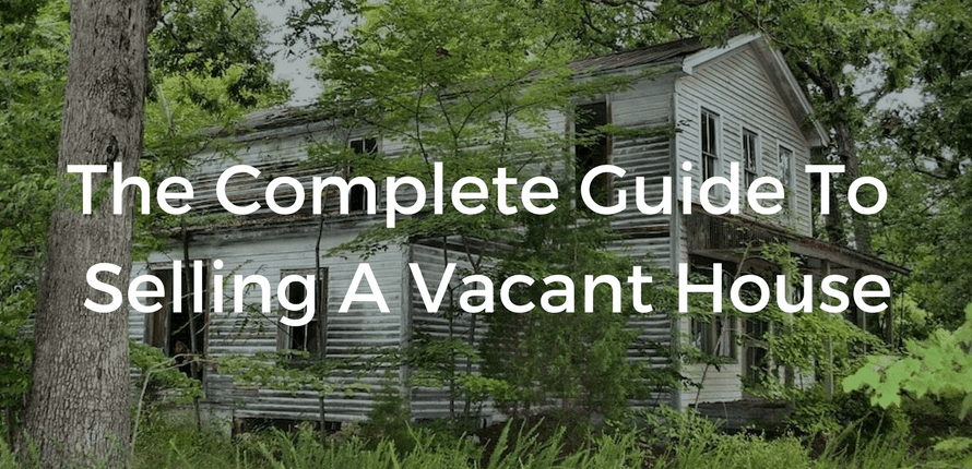 The Complete Guide To Selling A Vacant House