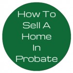 Find out way To Sell Home Fast in Probate
