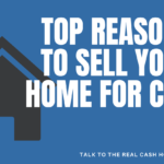 Top Reasons to Sell Your Home for Cash