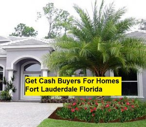 Get Cash Buyers For Homes Fort Lauderdale Florida