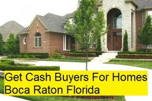 Get Cash Buyers For Homes Boca Raton Florida