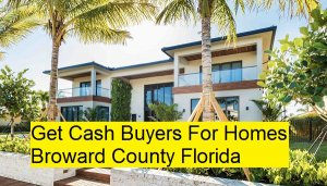 Get Cash Buyers For Homes Broward County Florida