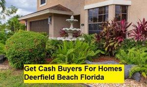 Get Cash Buyers For Homes Deerfield Beach Florida