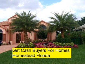 Get Cash Buyers For Homes Homestead Florida