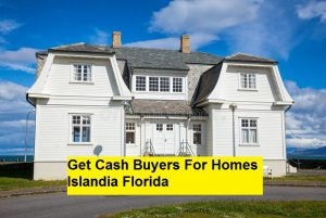 Get Cash Buyers For Homes Islandia Florida