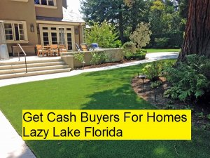 Get Cash Buyers For Homes Lazy Lake Florida
