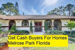 Get Cash Buyers For Homes Melrose Park Florida