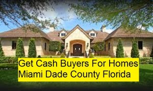 Get Cash Buyers For Homes Miami Dade County Florida