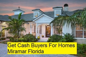 Get Cash Buyers For Homes Miramar Florida