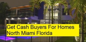 Get Cash Buyers For Homes North Miami Florida