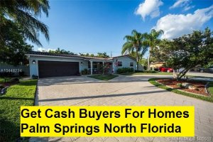 Get Cash Buyers For Homes Palm Springs North Florida