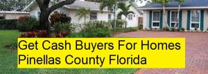 Get Cash Buyers For Homes Pinellas County Florida