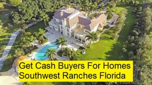 Get Cash Buyers For Homes Southwest Ranches Florida