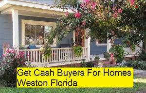 Get Cash Buyers For Homes Weston Florida