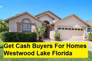 Get Cash Buyers For Homes Westwood Lake Florida
