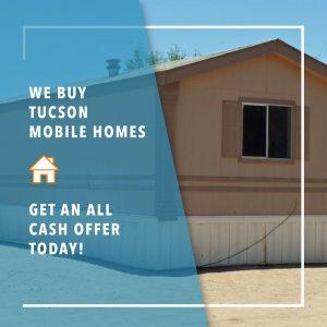 We Buy Mobile Homes In Tucson AZ