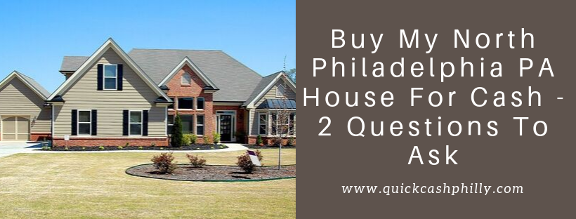 We buy houses in North Philadelphia PA