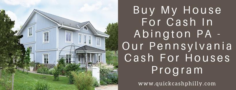 We buy houses in Abington PA