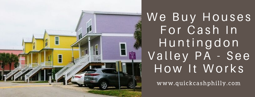 We buy houses in Huntingdon Valley PA