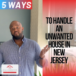 5 Ways to Handle an Unwanted House in New Jersey