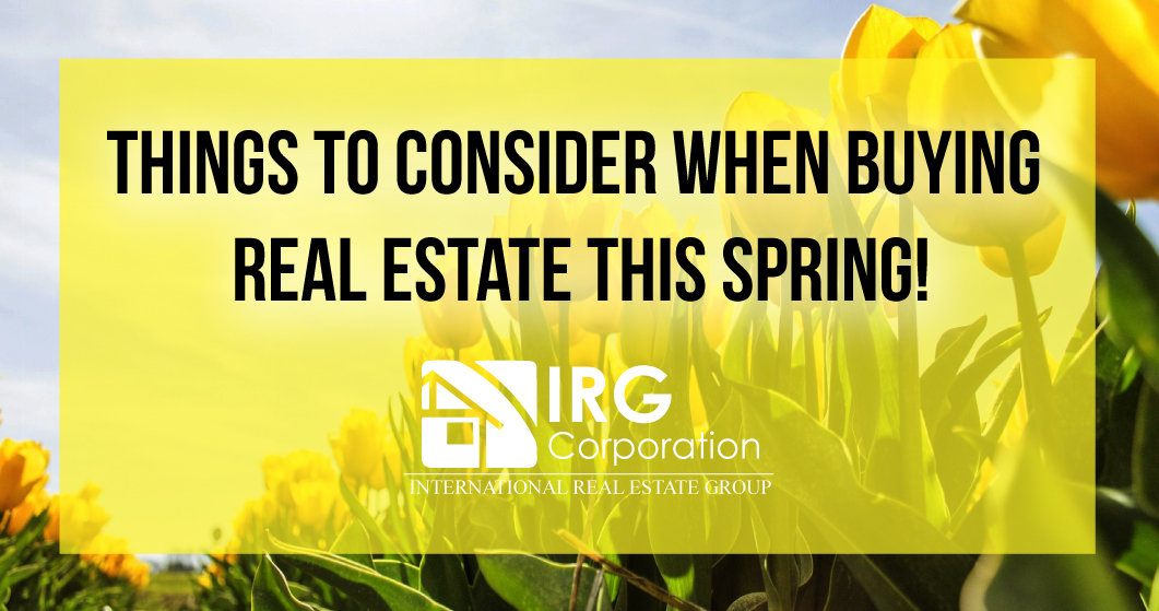 Things to Consider When Buying Real Estate this Spring!