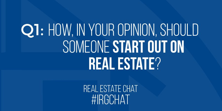 How, in your opinion should someone start out on Real Estate?!