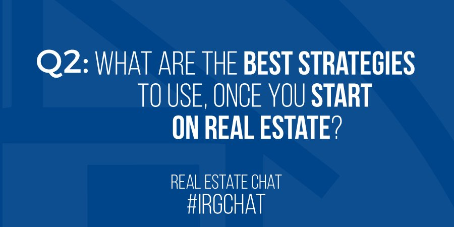 What are the best strategies to use once you start on Real Estate?!