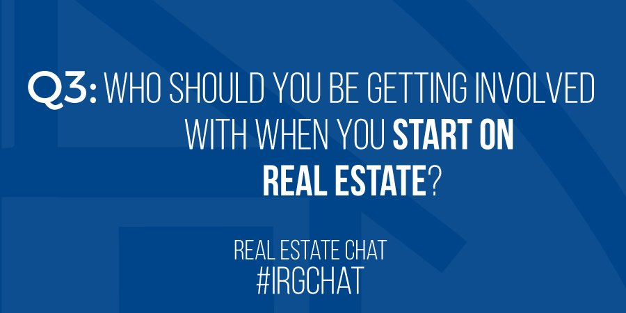 Who should you be getting involved with when you start on Real Estate?