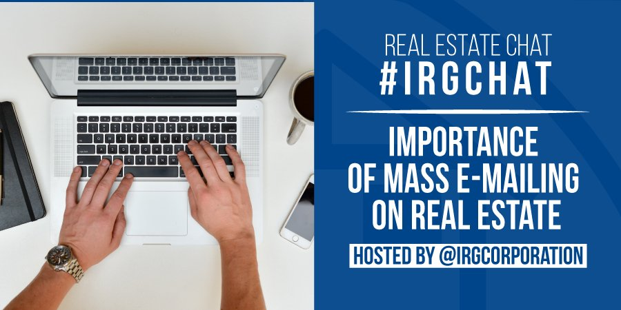 Importance of Mass E-Mailing On Real Estate [#IRGChat]