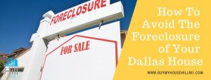 How to avoid the foreclosure of your Dallas House