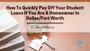 How To Quickly Pay Off Your Student Loans If You Are A Homeowner In Dallas/Fort Worth