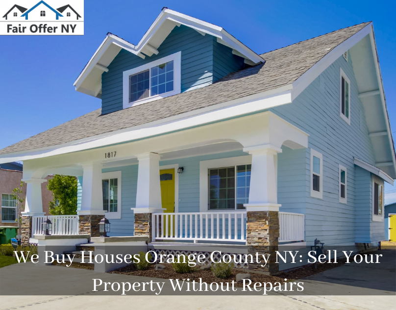 We buy Houses Orange County NY