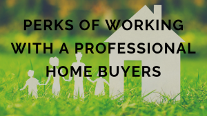 perks of working with a professional home buyer