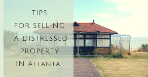 TIPS FOR SELLING YOUR DISTRESSED PROPERTY IN ATLANTA