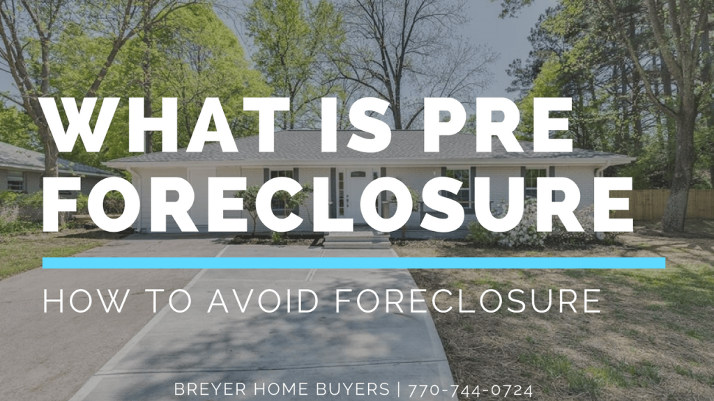 what is pre foreclosure how to stop foreclosure sell house fast foreclosure Atlanta Sandy Springs Roswell Johns Creek Alpharetta Marietta Smyrna Dunwoody Brookhaven Peachtree Corners Kennesaw Lawrenceville Duluth Suwanee Stone Mountain GA Georgia
