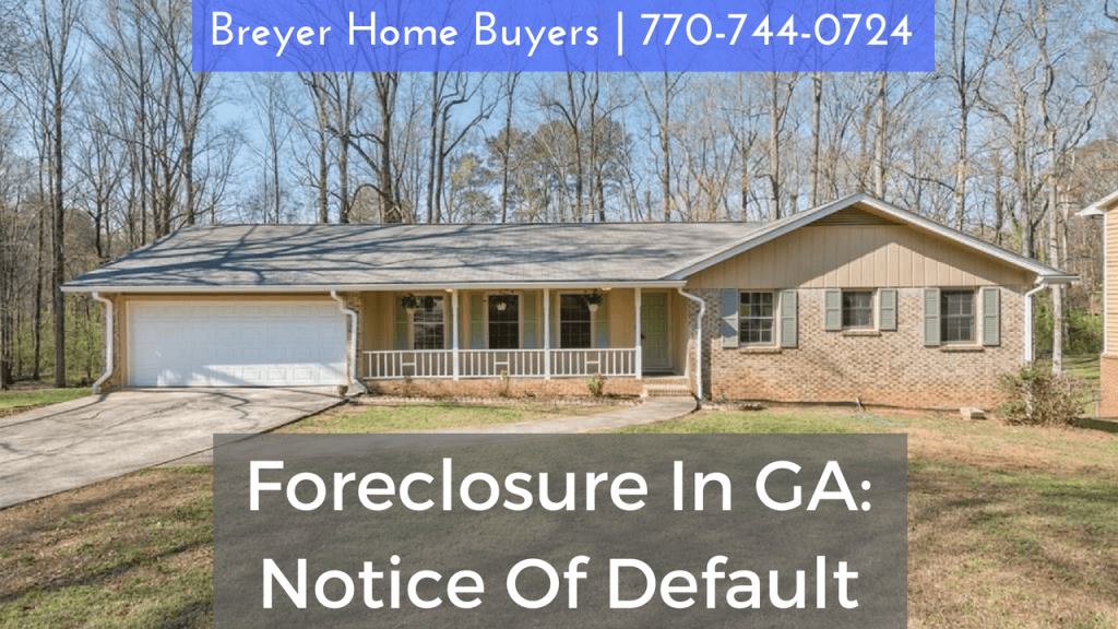 foreclosure notice of default foreclosure ga foreclosure eviction behind on mortgage Atlanta Sandy Springs Roswell Johns Creek Alpharetta Marietta Smyrna Dunwoody Brookhaven Peachtree Corners Kennesaw Lawrenceville Duluth Suwanee Stone Mountain GA Georgia